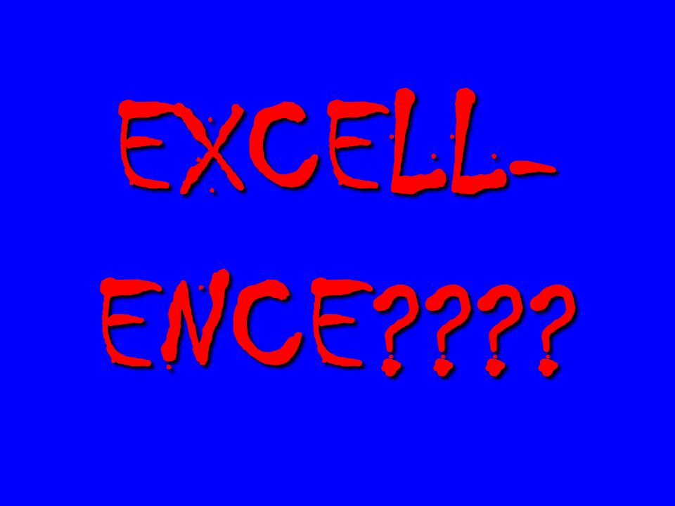EXCELL- ENCE
