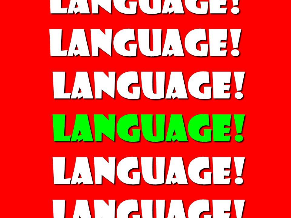 Language! Language! Language! Language! Language! Language!