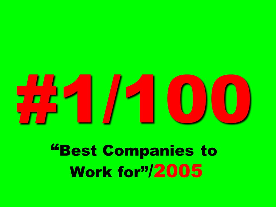 #1/100 Best Companies to Work for /2005
