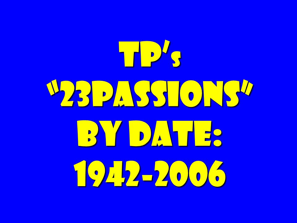 TP's 23Passions by date:
