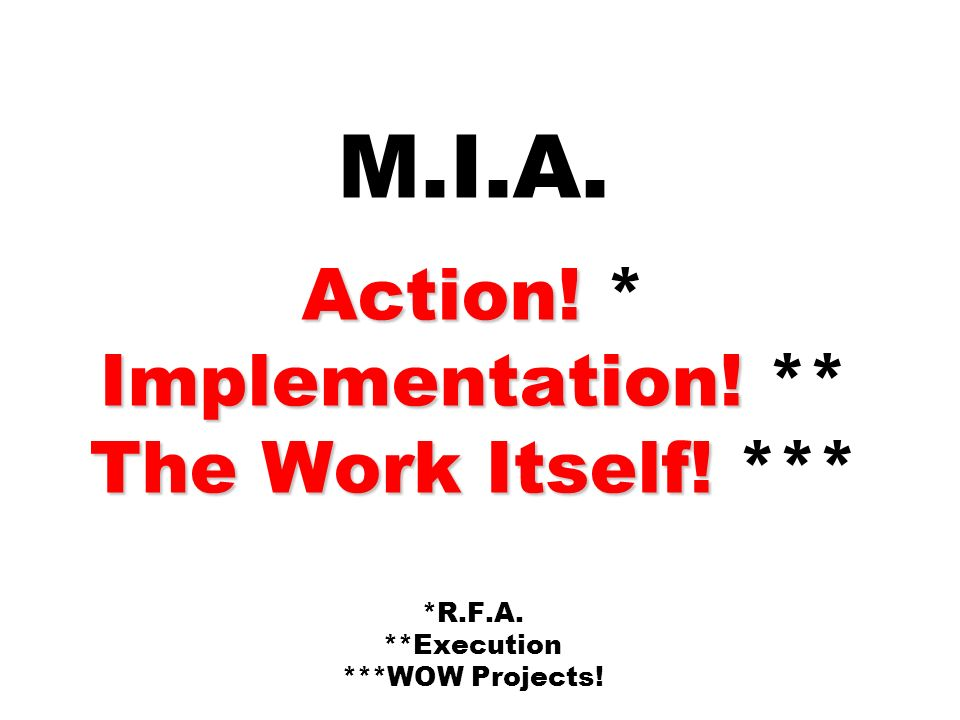 M. I. A. Action. Implementation. The Work Itself. R. F. A. Execution