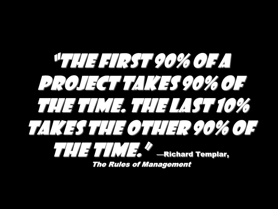 The first 90% of a project takes 90% of the time