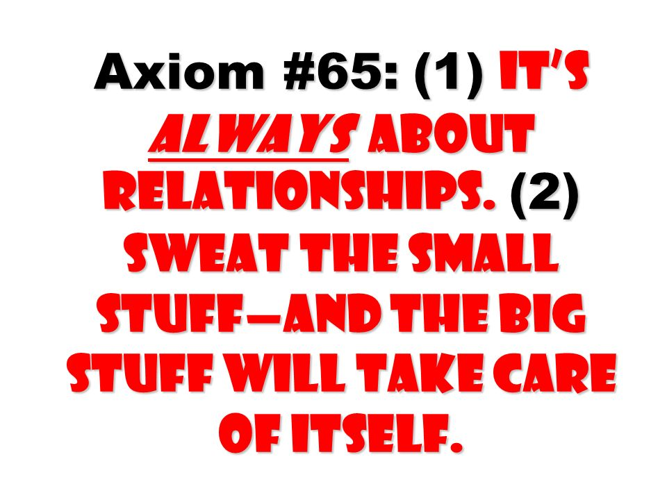 Axiom #65: (1) It's always about relationships
