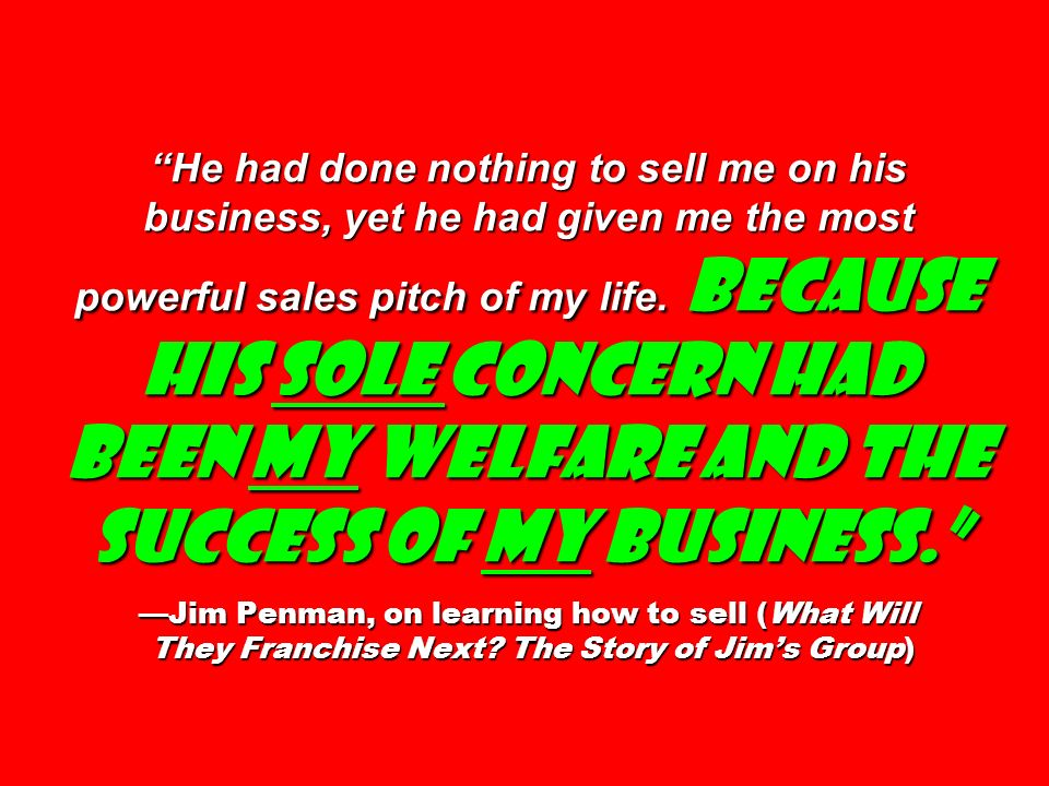He had done nothing to sell me on his business, yet he had given me the most powerful sales pitch of my life.