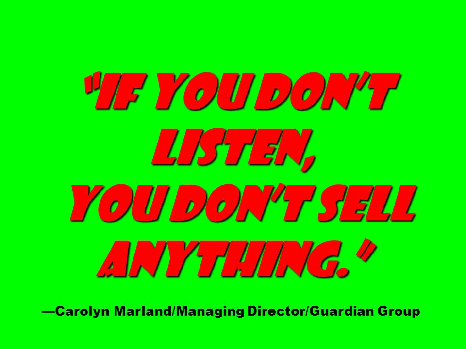 anything. —Carolyn Marland/Managing Director/Guardian Group