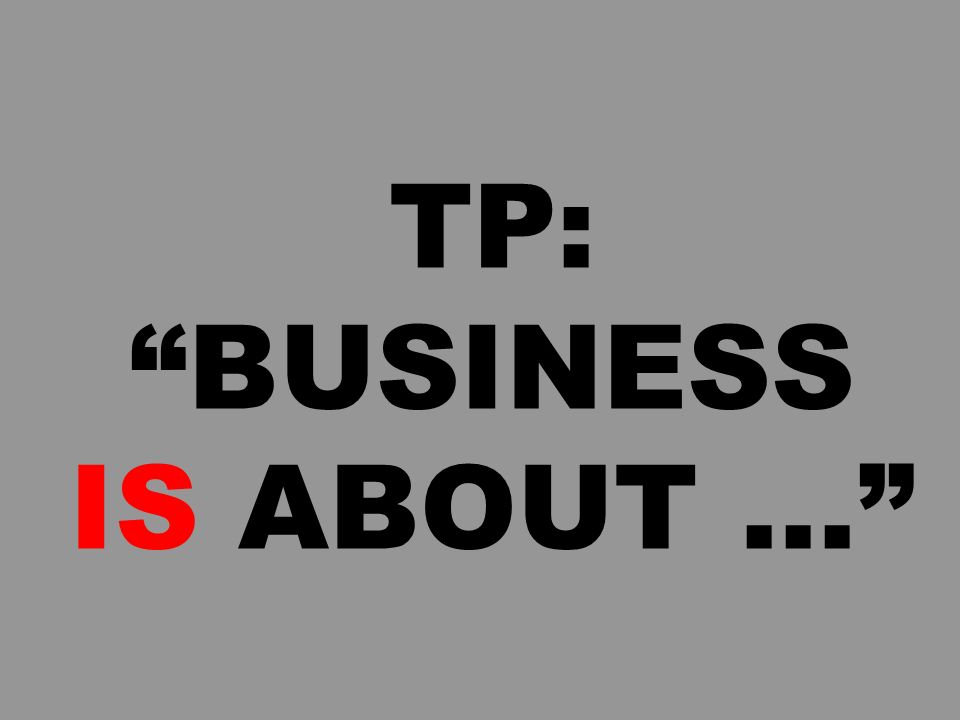 TP: BUSINESS IS ABOUT ...
