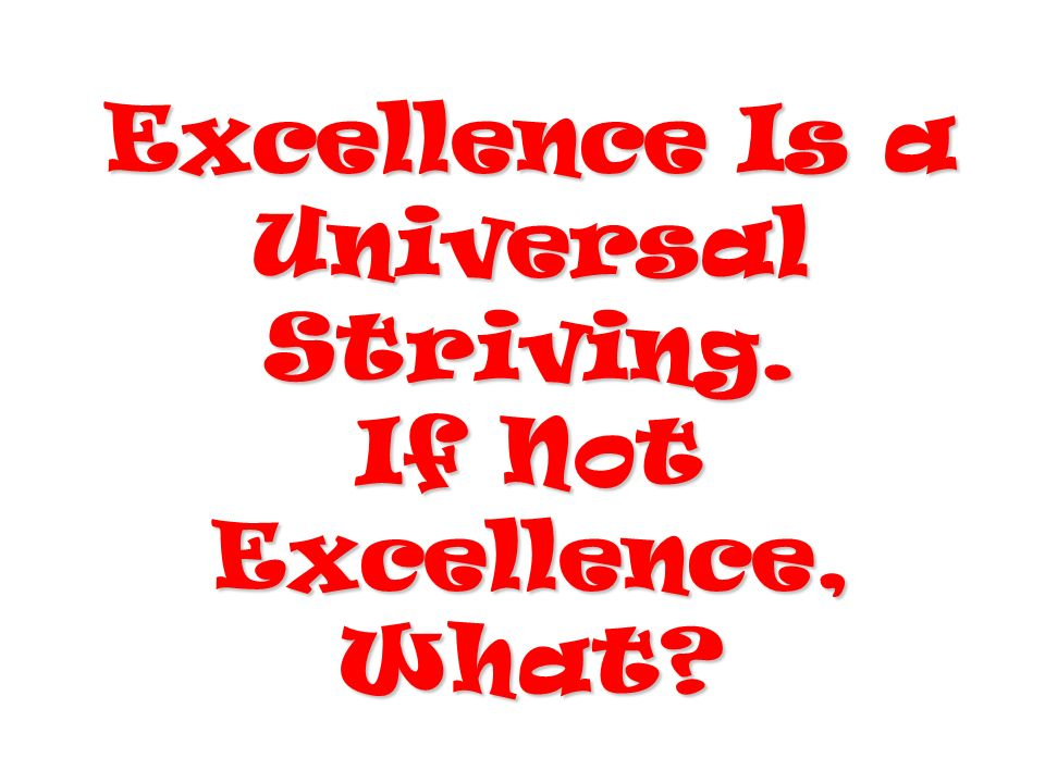 Excellence Is a Universal Striving.