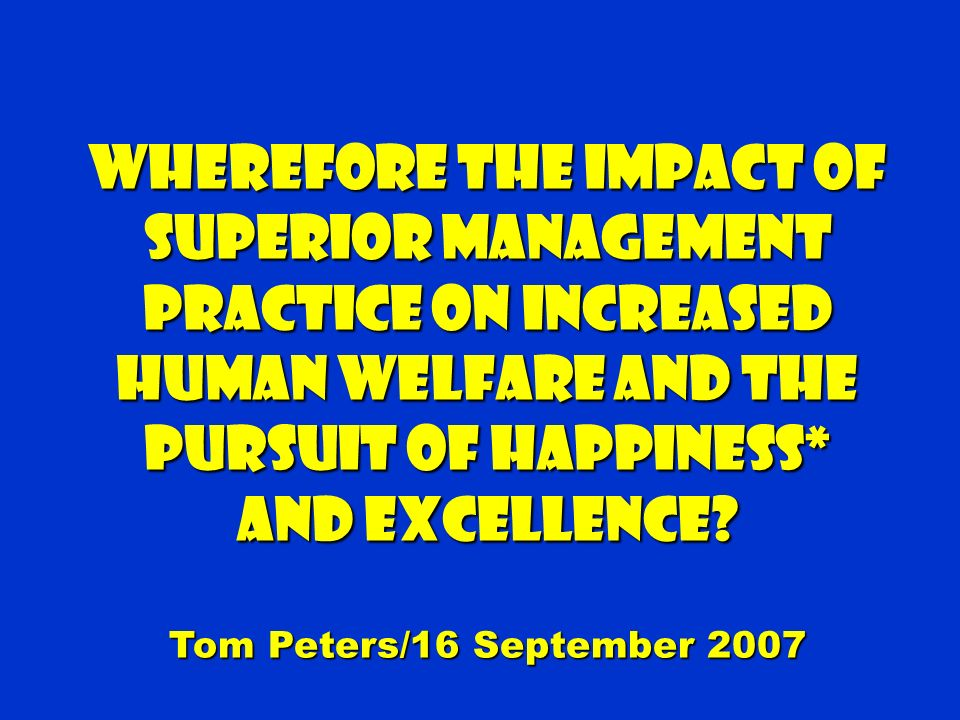 Wherefore The Impact Of Superior Management Practice on Increased Human Welfare and the Pursuit of Happiness*