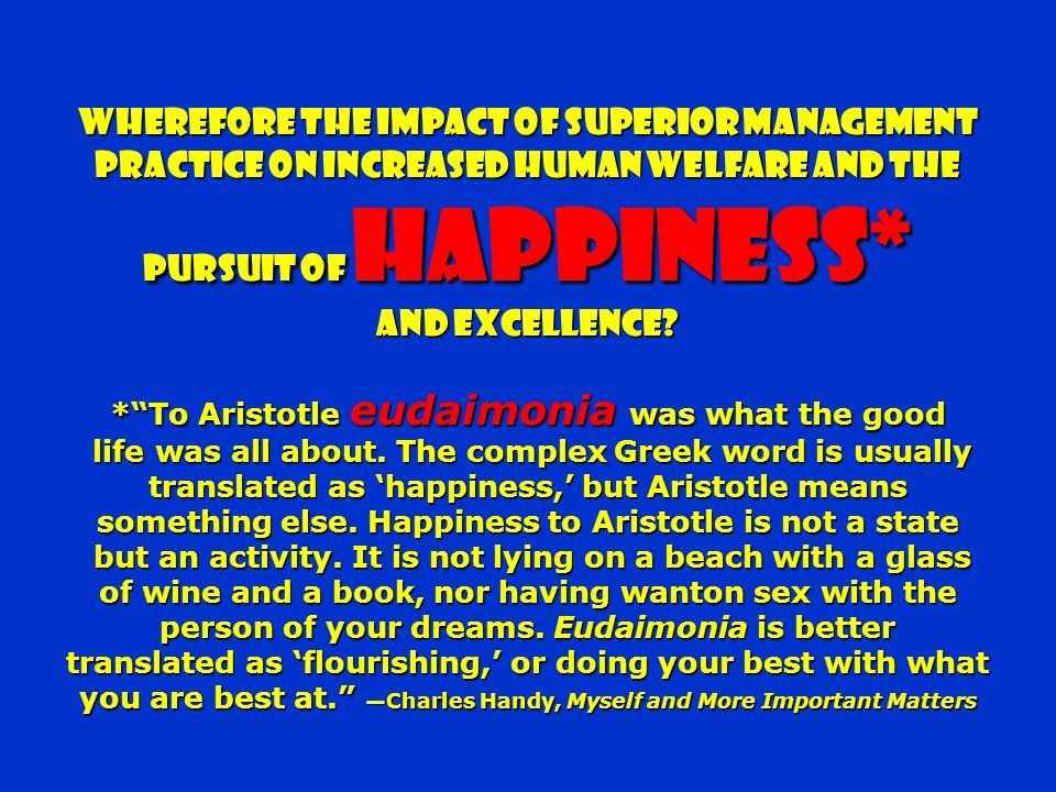 * To Aristotle eudaimonia was what the good