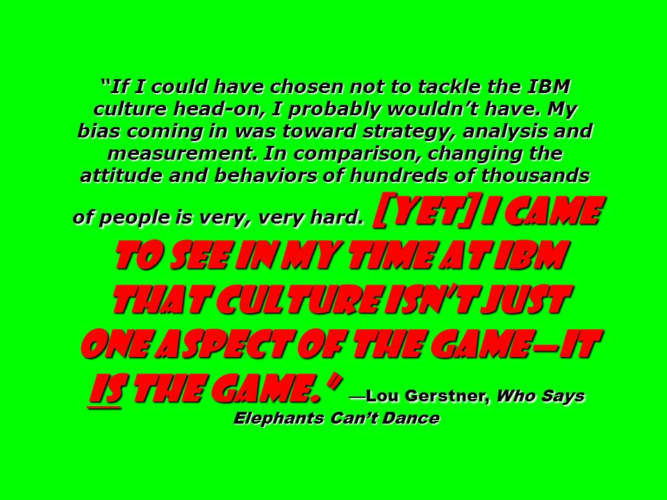If I could have chosen not to tackle the IBM culture head-on, I probably wouldn't have.