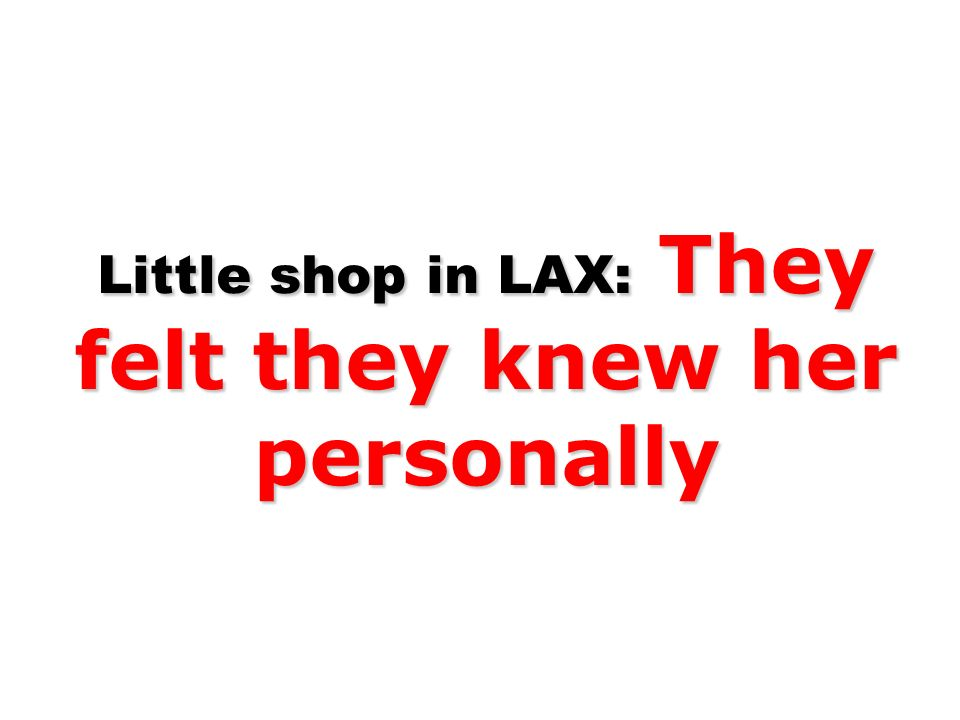 Little shop in LAX: They felt they knew her personally