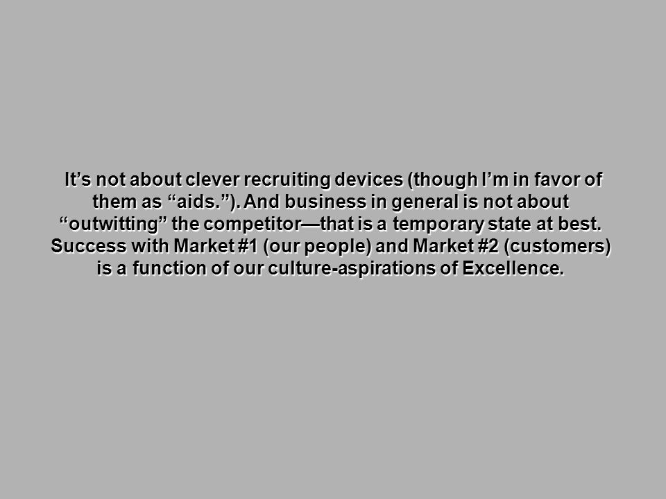 It's not about clever recruiting devices (though I'm in favor of them as aids. ).