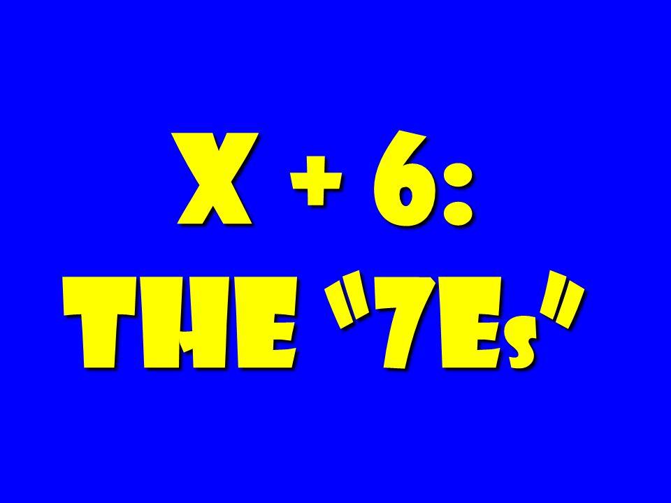 X + 6: The 7Es