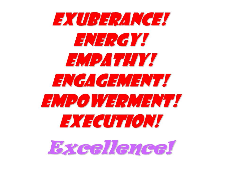 Exuberance. Energy. Empathy. Engagement. Empowerment. Execution