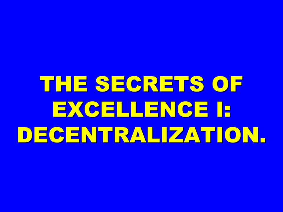 THE SECRETS OF EXCELLENCE I: DECENTRALIZATION.
