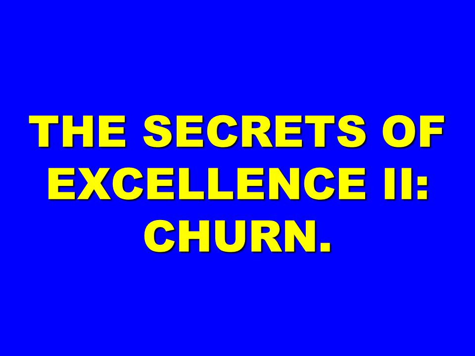 THE SECRETS OF EXCELLENCE II: CHURN.