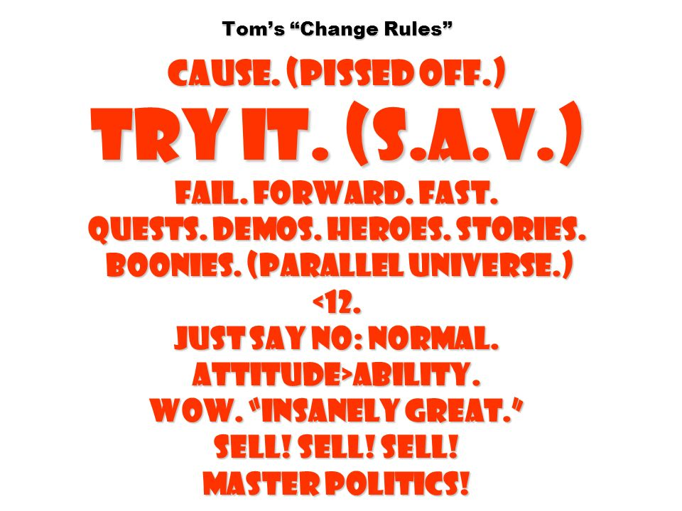 Tom's Change Rules Cause. (pissed off. ) Try it. (S. A. V. ) Fail