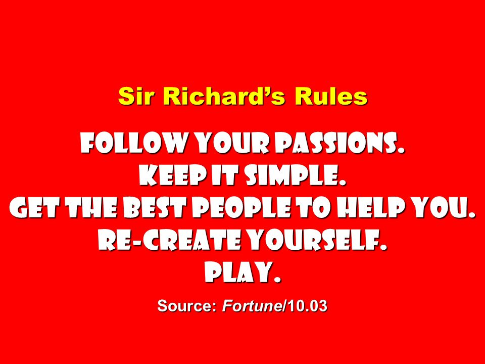 Sir Richard's Rules Follow your passions. Keep it simple
