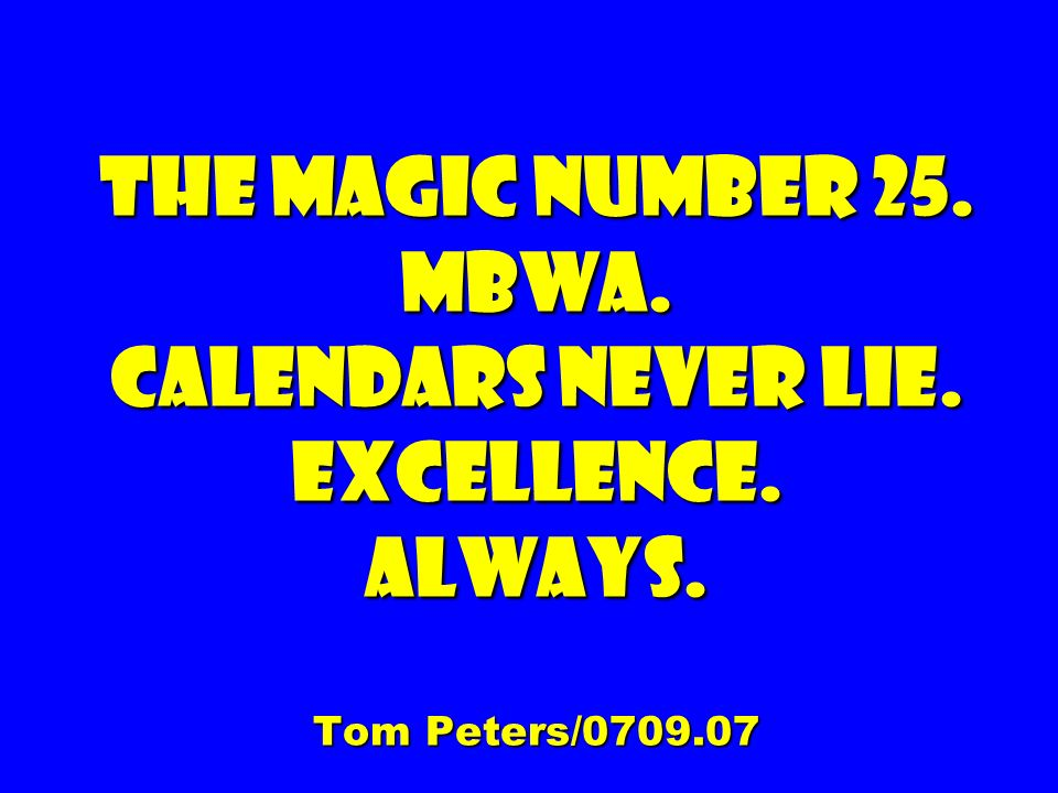 The magic number 25. Mbwa. Calendars never lie. Excellence. Always