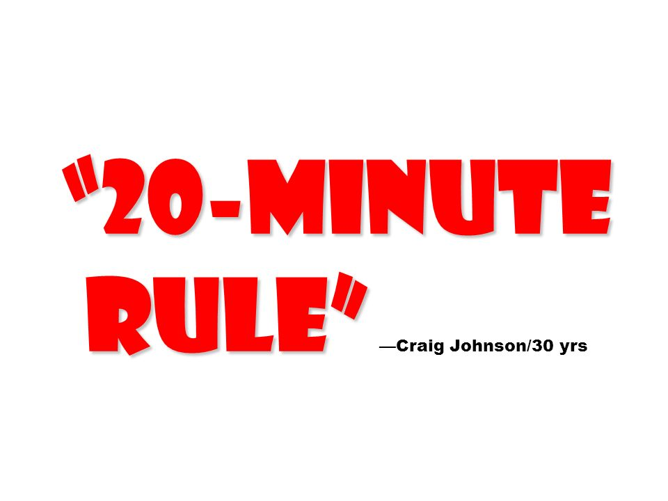 20-minute rule —Craig Johnson/30 yrs