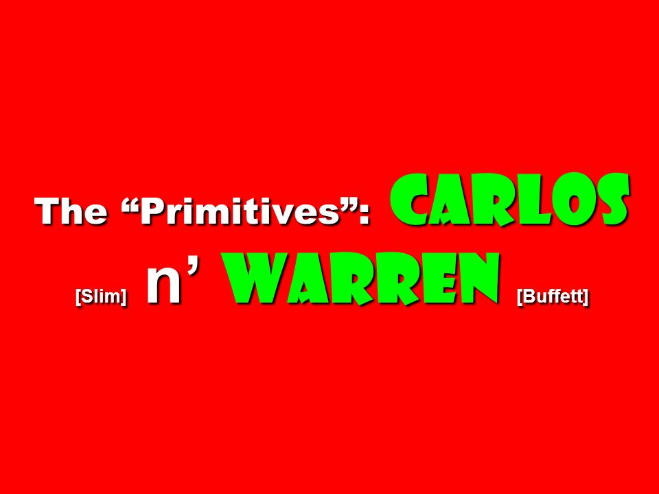The Primitives : Carlos [Slim] n' Warren [Buffett]