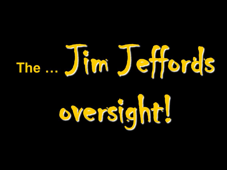 The … Jim Jeffords oversight!
