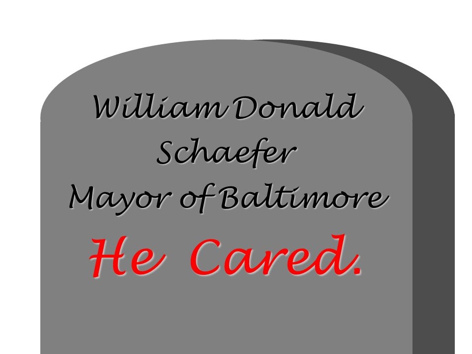 William Donald Schaefer Mayor of Baltimore He Cared.