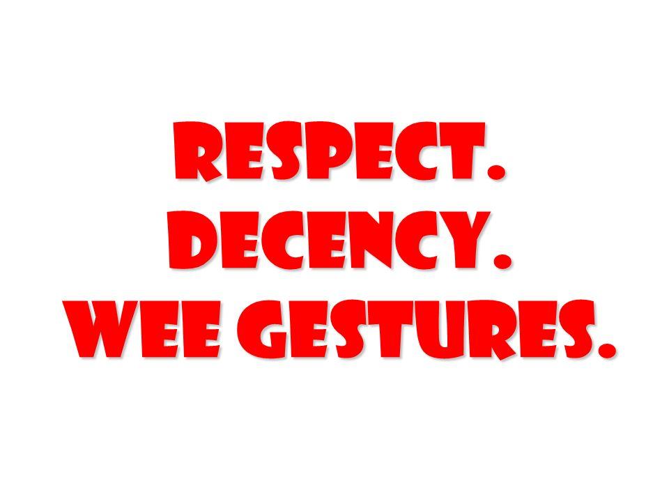 Respect. Decency. Wee Gestures.