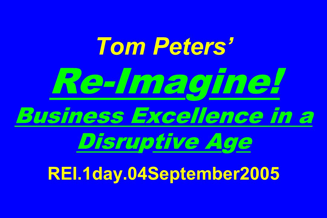 Tom Peters' Re-Imagine. Business Excellence in a Disruptive Age REI