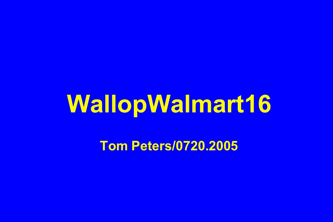 WallopWalmart16 Tom Peters/0720.2005