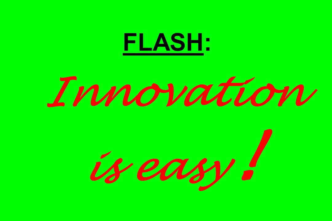 FLASH: Innovation is easy!
