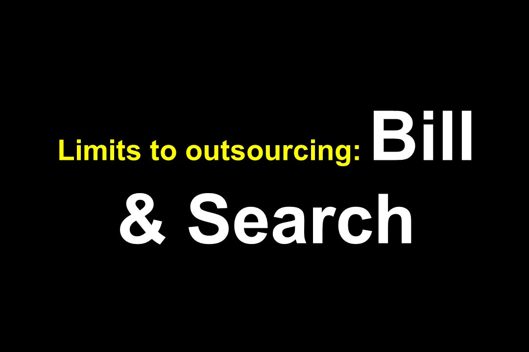 Limits to outsourcing: Bill & Search