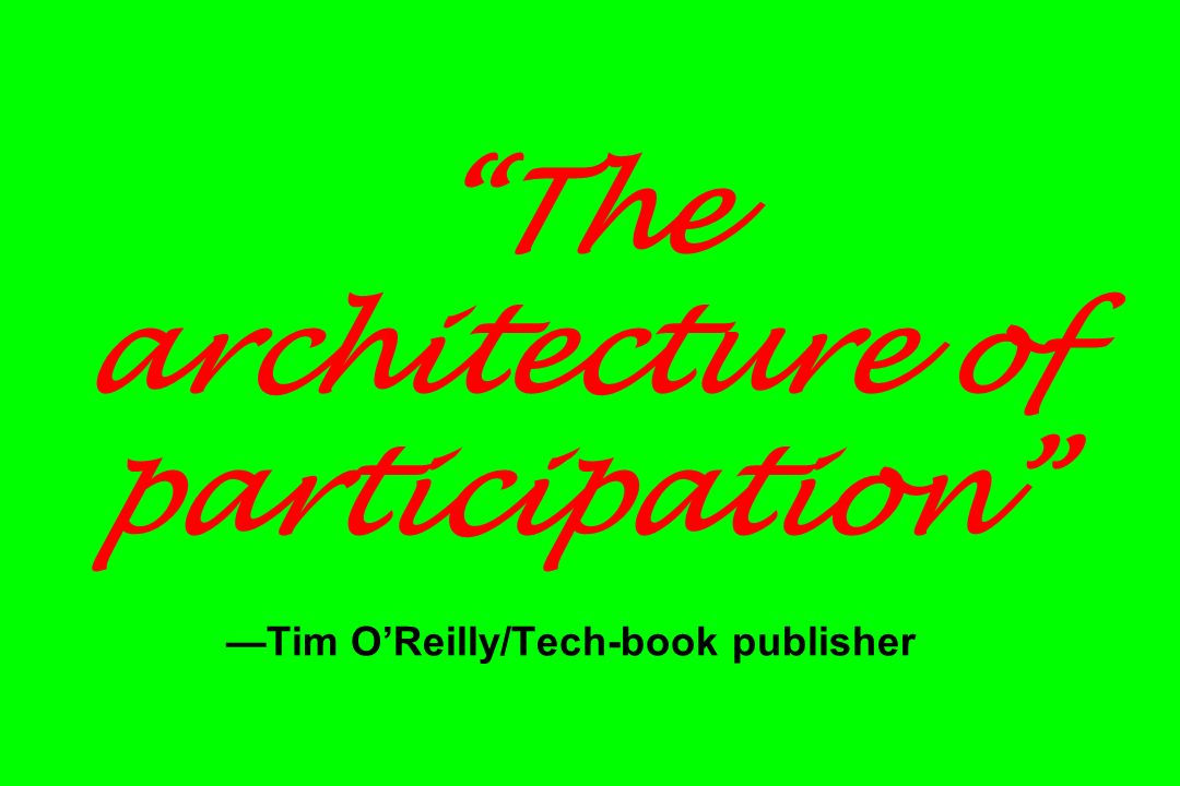 The architecture of participation —Tim O'Reilly/Tech-book publisher