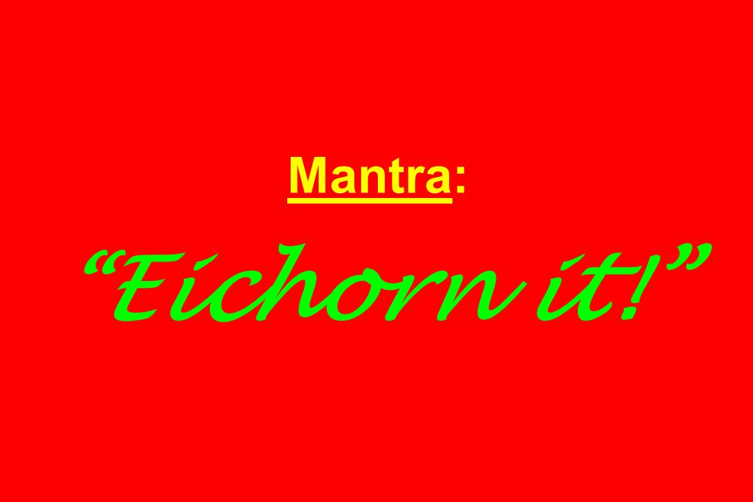 Mantra: Eichorn it!
