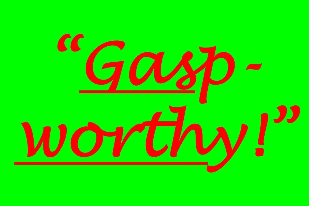 Gasp-worthy!
