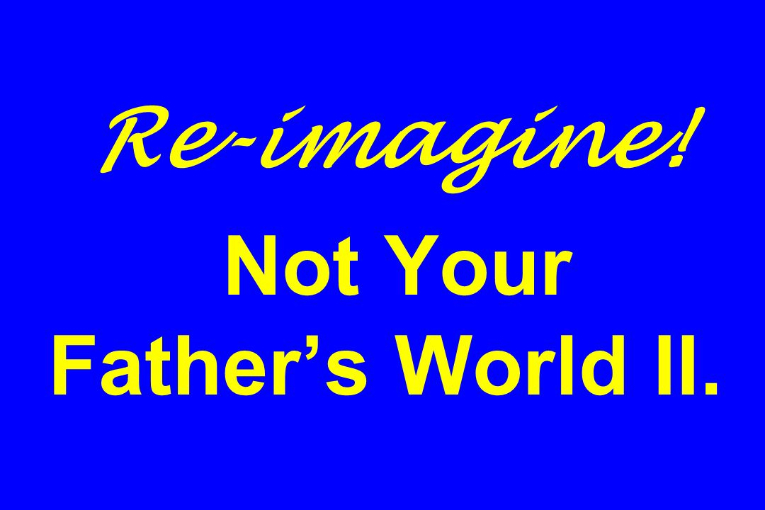 Re-imagine! Not Your Father's World II.
