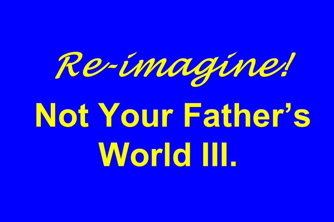 Re-imagine! Not Your Father's World III.