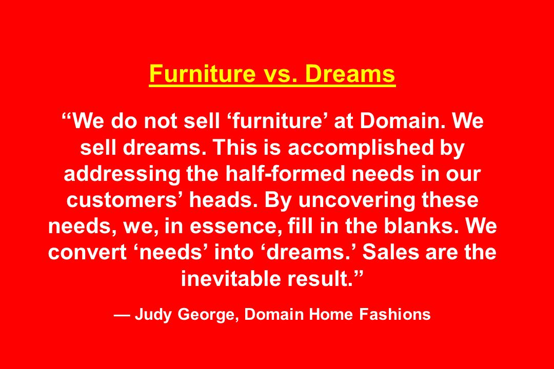 Furniture vs. Dreams We do not sell 'furniture' at Domain