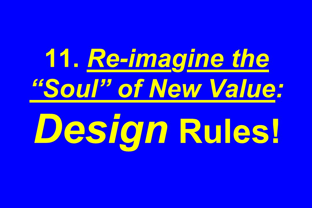 11. Re-imagine the Soul of New Value: Design Rules!