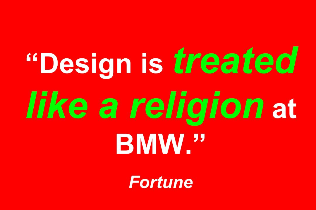 Design is treated like a religion at BMW. Fortune