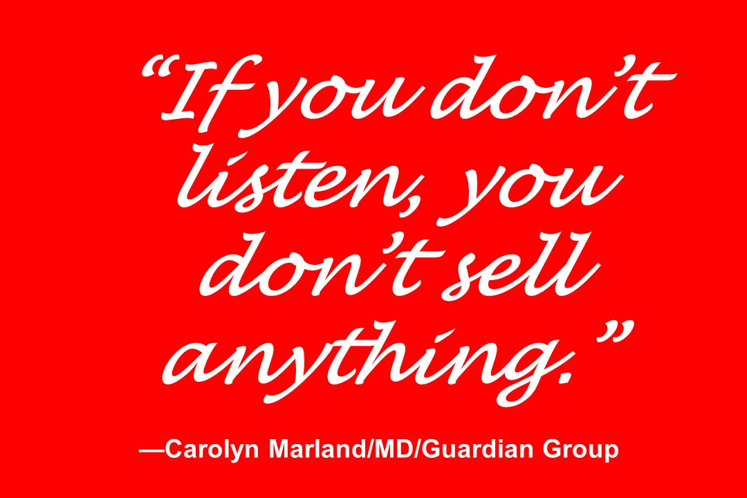 If you don't listen, you don't sell anything