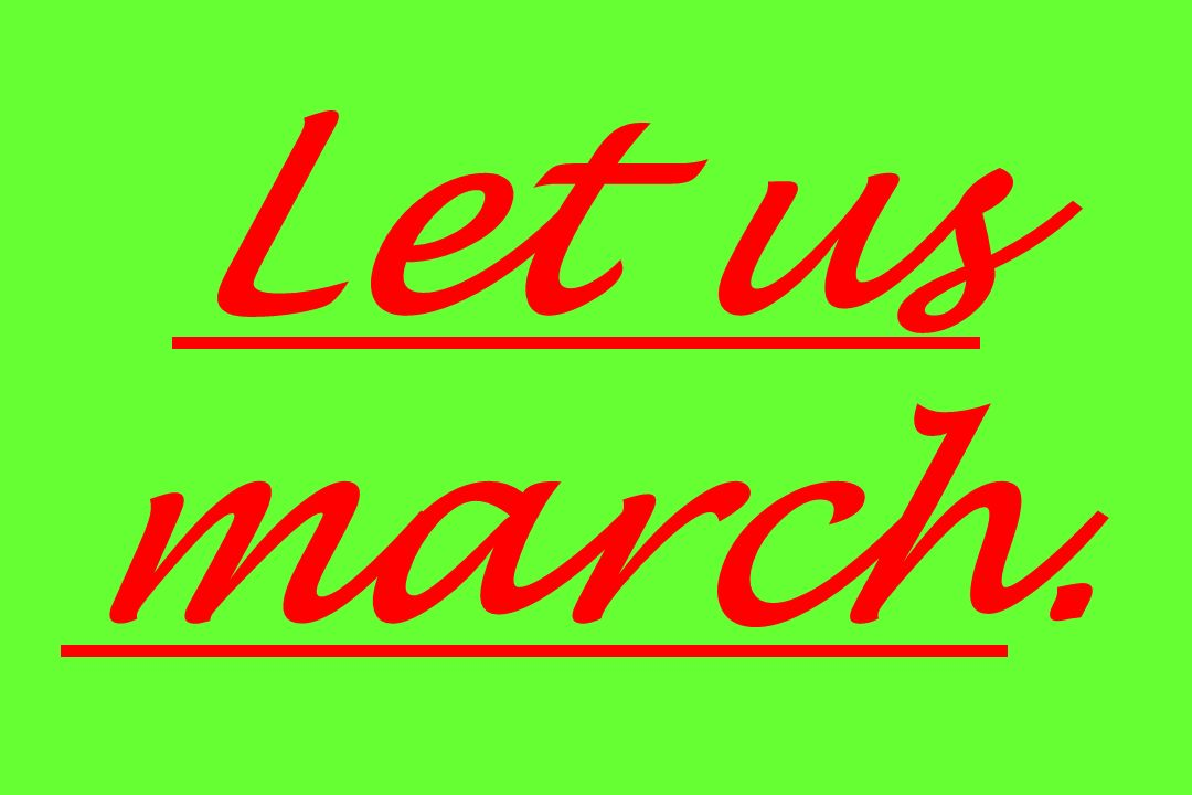 Let us march.