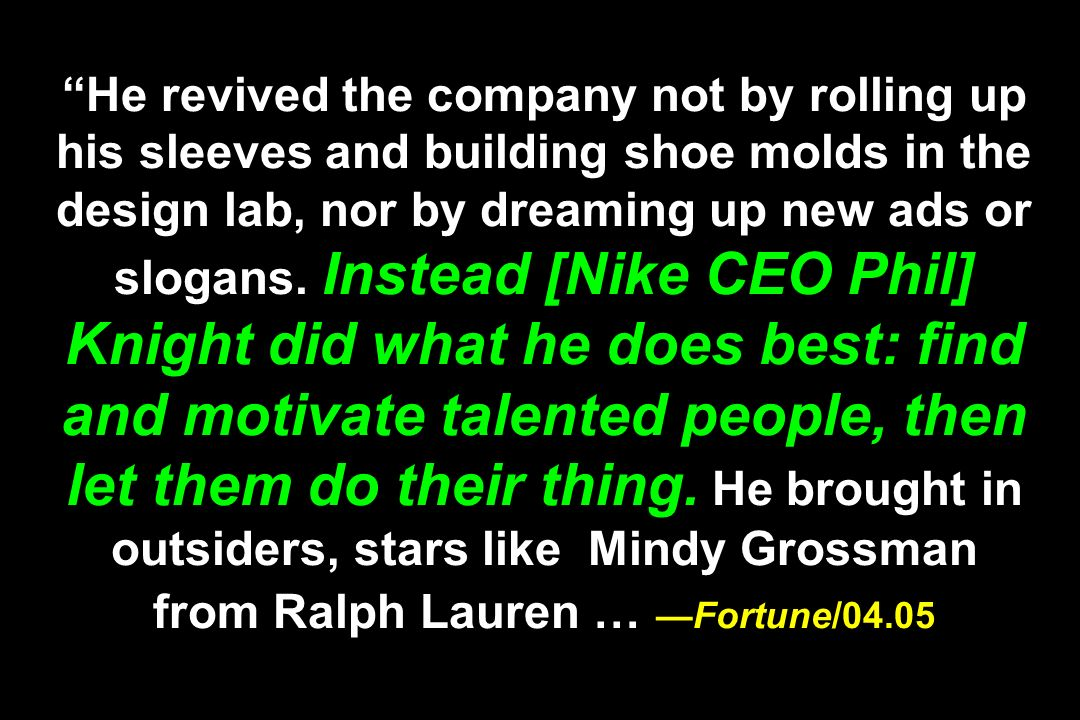He revived the company not by rolling up his sleeves and building shoe molds in the design lab, nor by dreaming up new ads or slogans.