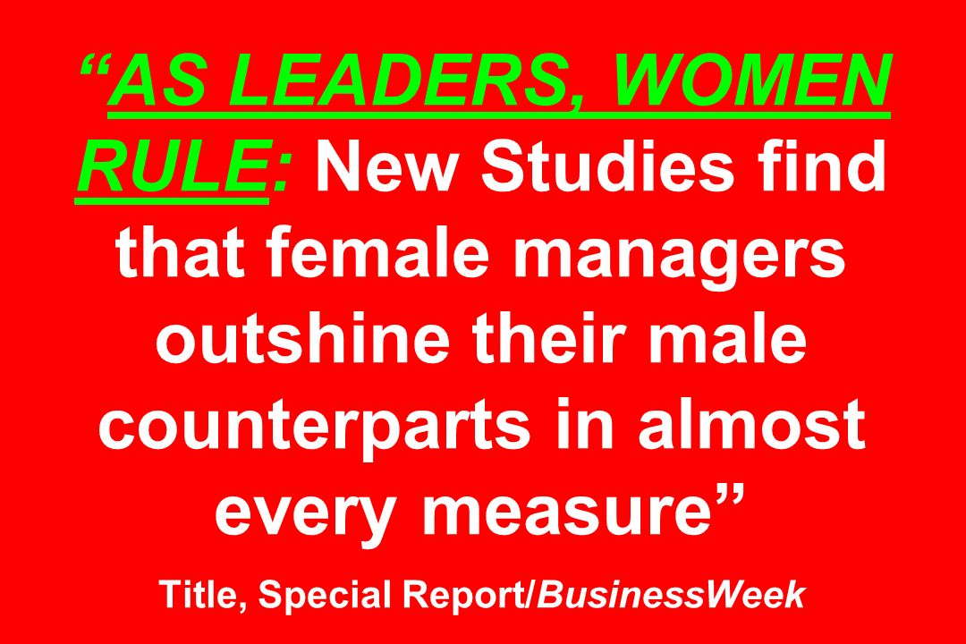 AS LEADERS, WOMEN RULE: New Studies find that female managers outshine their male counterparts in almost every measure Title, Special Report/BusinessWeek