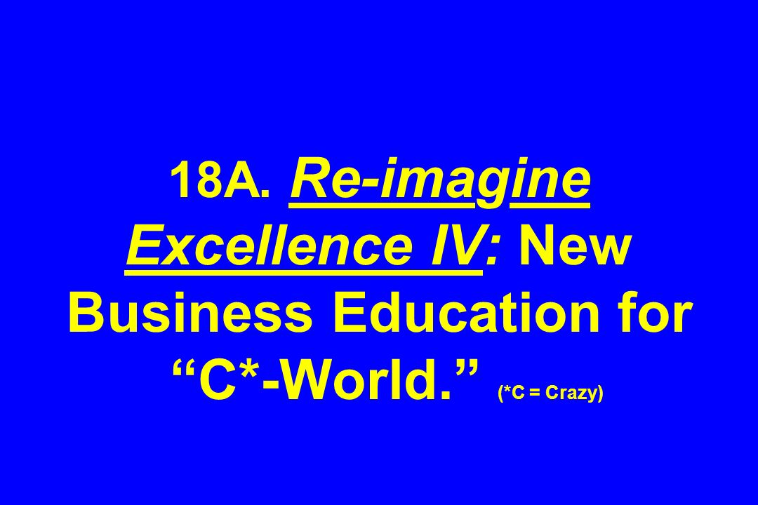 18A. Re-imagine Excellence IV: New Business Education for C. -World