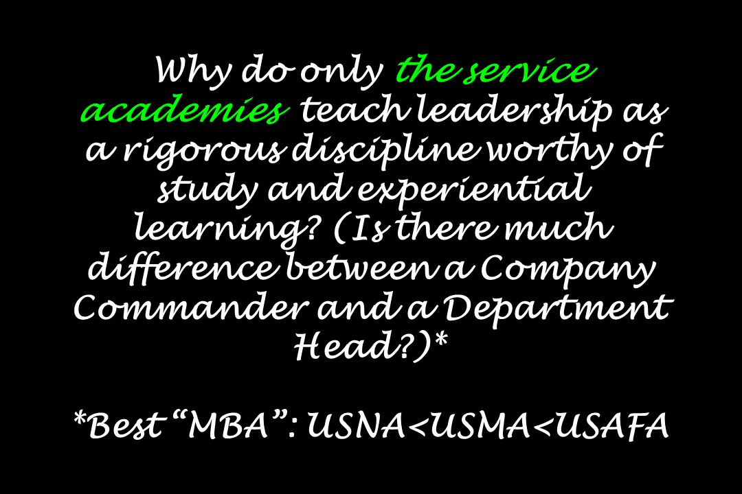 Why do only the service academies teach leadership as a rigorous discipline worthy of study and experiential learning.