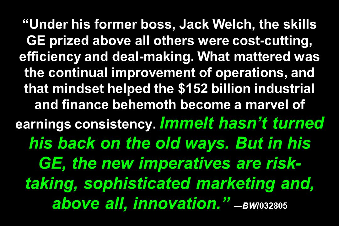 Under his former boss, Jack Welch, the skills GE prized above all others were cost-cutting, efficiency and deal-making.
