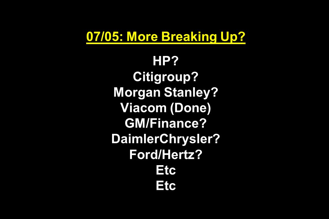07/05: More Breaking Up. HP. Citigroup. Morgan Stanley