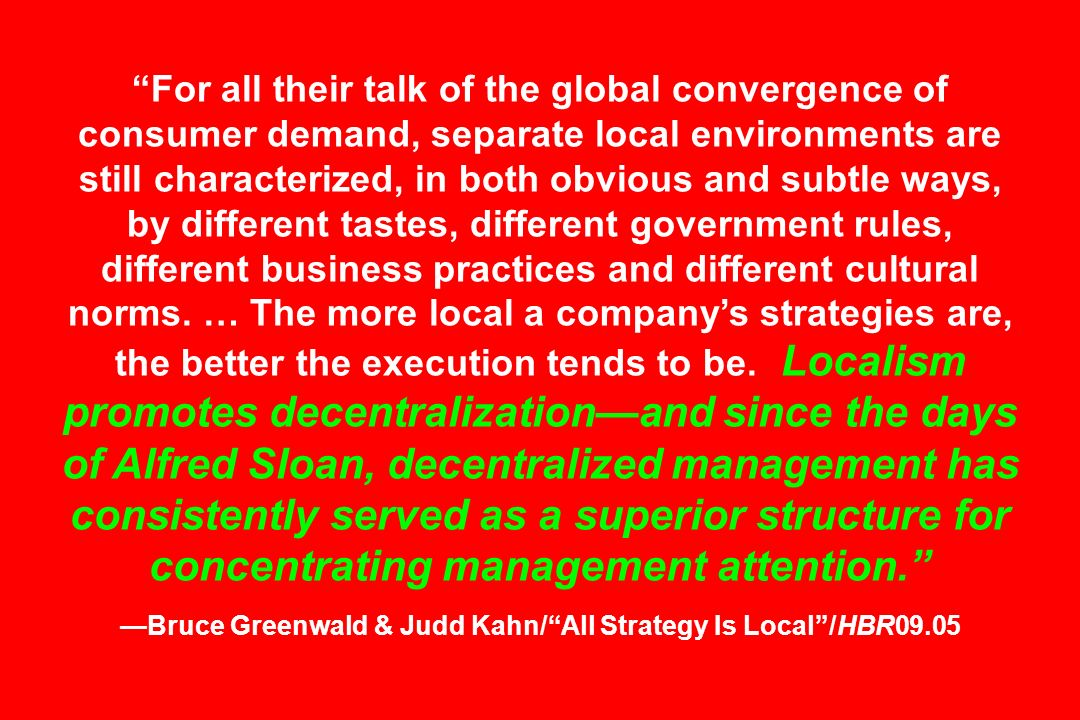 —Bruce Greenwald & Judd Kahn/ All Strategy Is Local /HBR09.05