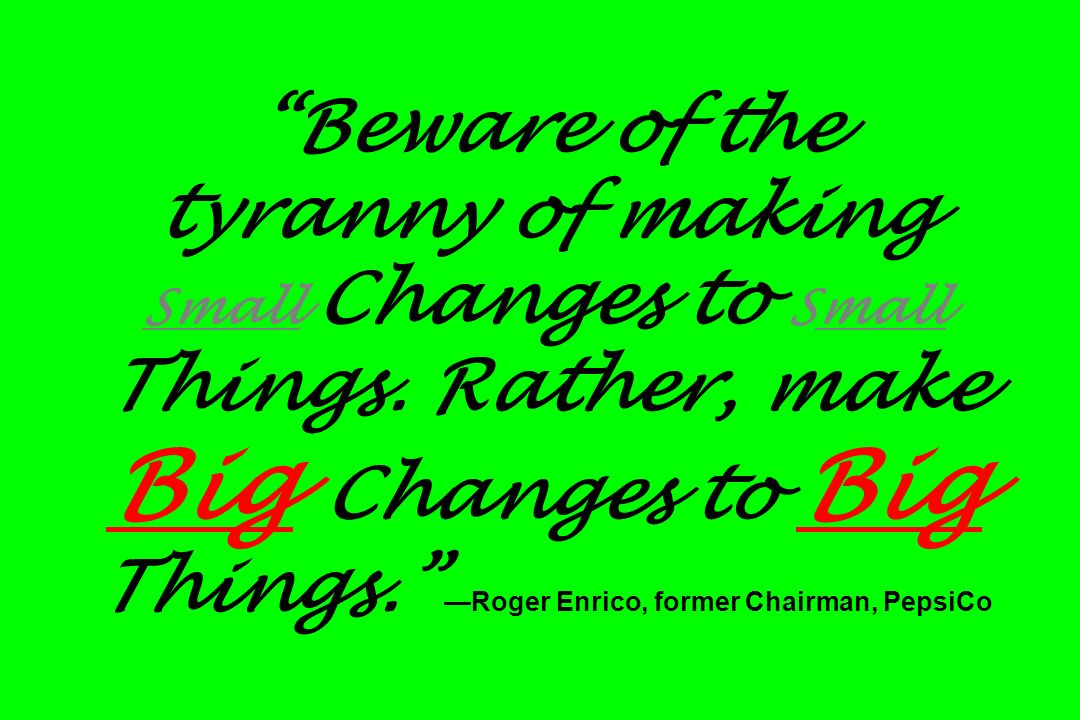 Beware of the tyranny of making Small Changes to Small Things